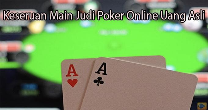 Keseruan Main Judi Poker Online Uang Asli