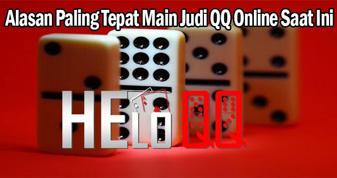 Alasan Paling Tepat Main Judi QQ Online Saat Ini