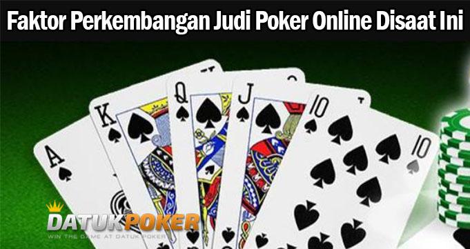 Faktor Perkembangan Judi Poker Online Disaat Ini